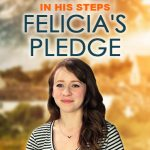 In His Steps: Felicia's Pledge - Standing Sun Productions
