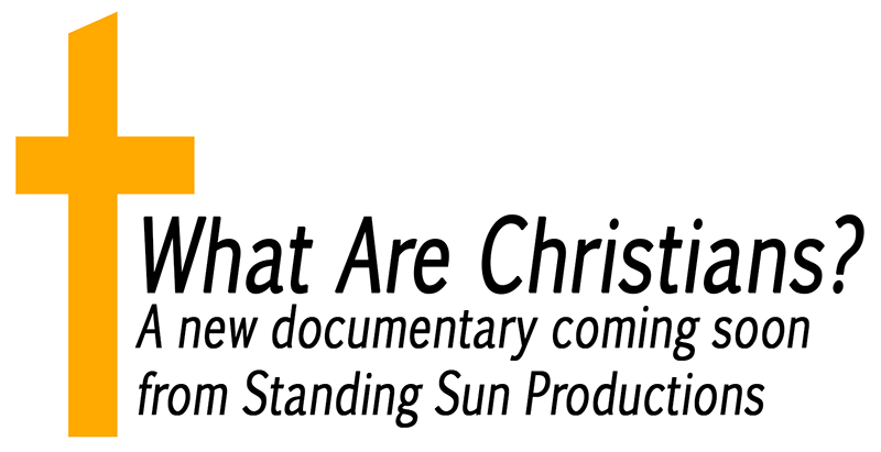 What Are Christians? - A new documentary coming soon from Standing Sun Productions