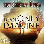 I Can Only Imagine - Indy Christian Review - Standing Sun Productions